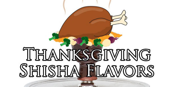 Thankful for Shisha - Great Thanksgiving Hookah Flavors