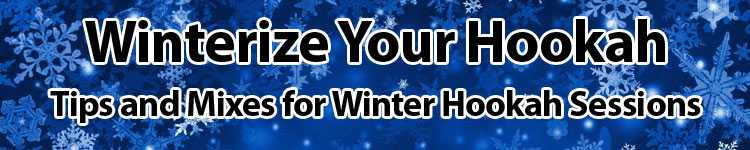 Winterize Your Hookah - Tips for Winter Hookah Sessions