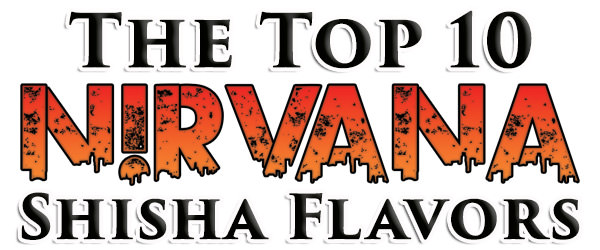 What Are the Best Nirvana Flavors? Top 10 Nirvana Shisha Flavors