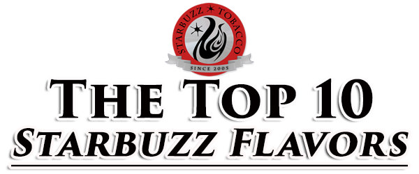 What Are the Best Starbuzz Flavors? Top 10 Starbuzz Hookah Tobacco Flavors